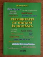 Anticariat: Mihai Rogai - Celebritati cu origini in Romania