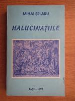Mihai Selaru - Halucinatiile