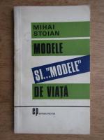 Mihai Stoian - Modele si modele de viata