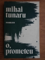 Anticariat: Mihai Tunaru - O, Prometeu