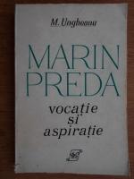 Mihai Ungheanu - Marin Preda vocatie si aspiratie