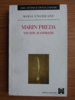 Anticariat: Mihai Ungheanu - Marin Preda, vocatie si aspiratie