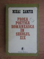 Mihai Zamfir - Proza poetica romaneasca in secolul XIX