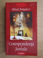 Mihail Bulgakov - Corespondenta, jurnale