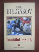 Anticariat: Mihail Bulgakov - Imobilul nr. 13
