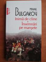 Mihail Bulgakov - Inima de caine. Insemnari pe mansete (Top 10+)