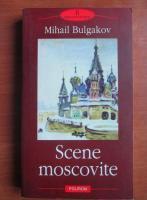 Anticariat: Mihail Bulgakov - Scene moscovite