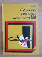 Mihail Chiose - Cartea muncitorului de la masinile de tricotat