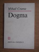 Anticariat: Mihail Crama - Dogma. Versuri
