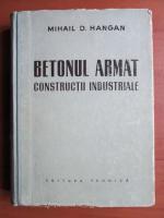 Mihail D. Hangan - Betonul armat. Constructii industriale