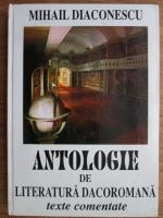 Anticariat: Mihail Diaconescu - Antologie de literatura dacoromana. Texte comentate