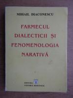 Mihail Diaconescu - Farmecul dialecticii si fenomenologia narativa