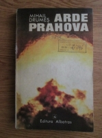 Mihail Drumes - Arde Prahova