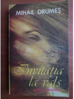 Mihail Drumes - Invitatia la vals