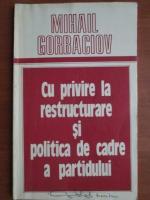 Anticariat: Mihail Gorbaciov - Cu privire la restructurare si politica de cadre a partidului