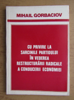 Anticariat: Mihail Gorbaciov - Cu privire la sarcinile partidului in vederea restructurarii radicale a conducerii economiei