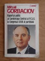 Anticariat: Mihail Gorbaciov - Raportul politic al Comitetul Central al P.C.U.S. al Congresului XXVII al partidului