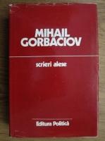 Anticariat: Mihail Gorbaciov - Scrieri alese