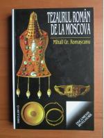 Mihail Gr. Romascanu - Tezaurul roman de la Moscova