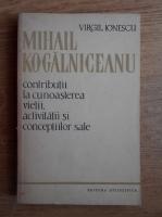 Anticariat: Mihail Kogalniceanu - Contributii la cunoasterea vietii, activitatii si conceptiilor sale