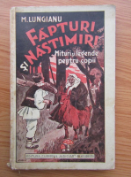 Mihail Lungianu - Fapturi si nastimiri (1935)