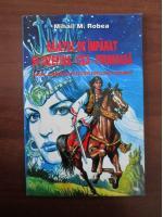 Mihail M. Robea - Baiatul de imparat si Iozefina cea frumoasa