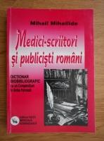 Anticariat: Mihail Mihailiade - Medici-scriitori si publicisti romani. Dictionar bibliografic cu un Compendium in limba franceza
