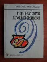 Mihail Mihalcu - Fata nevazuta a formei si culturii
