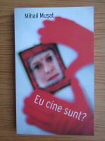 Anticariat: Mihail Musat - Eu cine sunt?