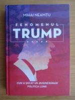 Anticariat: Mihail Neamtu - Fenomenul Trump