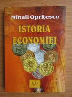 Anticariat: Mihail Opritescu - Istoria economiei