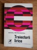Anticariat: Mihail Petroveanu - Traiectorii lirice