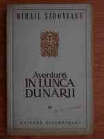 Anticariat: Mihail Sadoveanu - Aventura in Lunca Dunarii
