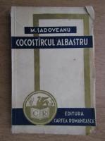 Anticariat: Mihail Sadoveanu - Cocostarcul albastru (1941)