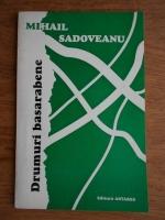Anticariat: Mihail Sadoveanu - Drumuri basarabene