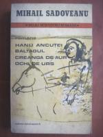 Mihail Sadoveanu - Hanu Ancutei. Baltagul. Creanga de aur. Ochi de urs