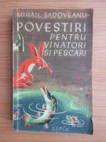 Mihail Sadoveanu - Povestiri pentru vanatori si pescari