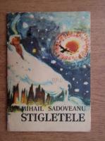 Mihail Sadoveanu - Stigletele