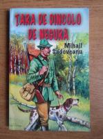 Mihail Sadoveanu - Tara de dincolo de negura
