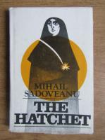 Anticariat: Mihail Sadoveanu - The hatchet