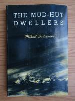 Mihail Sadoveanu - The mud-hut dwellers