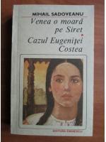 Mihail Sadoveanu - Venea o moara pe Siret. Cazul Eugenitei Costea