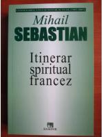 Anticariat: Mihail Sebastian - Itinerar spiritual francez