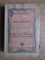 Mihail Sebastian - Teatru. Jocul de-a vacanta. Steaua fara nume (1946)