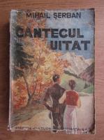 Mihail Serban - Cantecul uitat (1942)