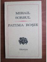 Mihail Sorbul - Patima rosie