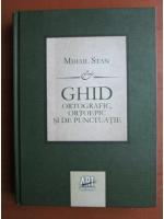Anticariat: Mihail Stan - Ghid ortografic, ortoepic si de punctuatie