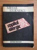 Anticariat: Mihail Stoenescu - Copilul alergic