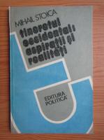 Anticariat: Mihail Stoica - Tineretul occidental. Aspiratii si realitati