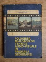 Mihalcea Maria - Folosirea mijloacelor tehnice audio-vizuale in predarea geografiei